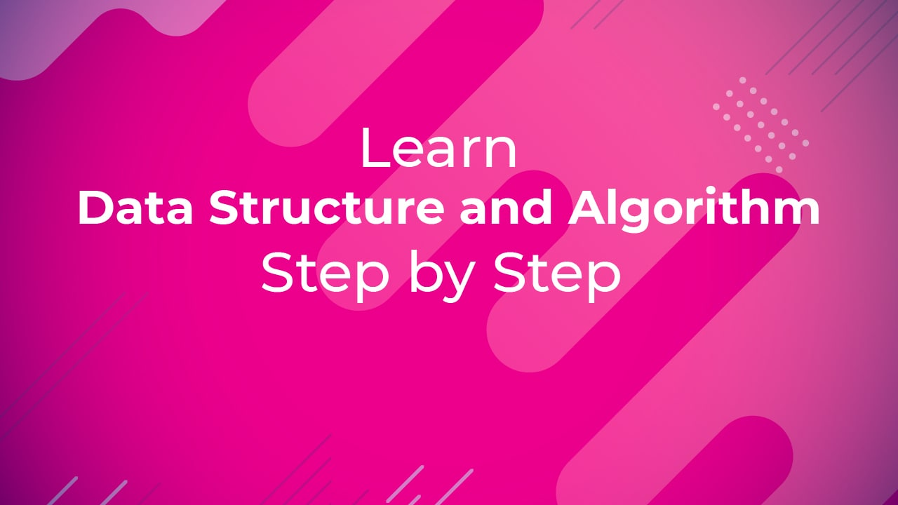 Learn Data Structure and Algorithm Step by Step