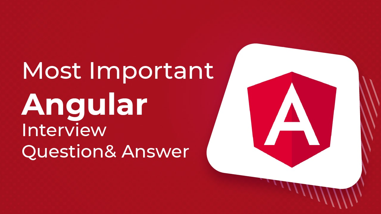 Most Important Angular Interview Questions and Answers