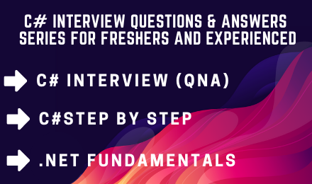 C# Step by Step with Interview Questions & Answers series